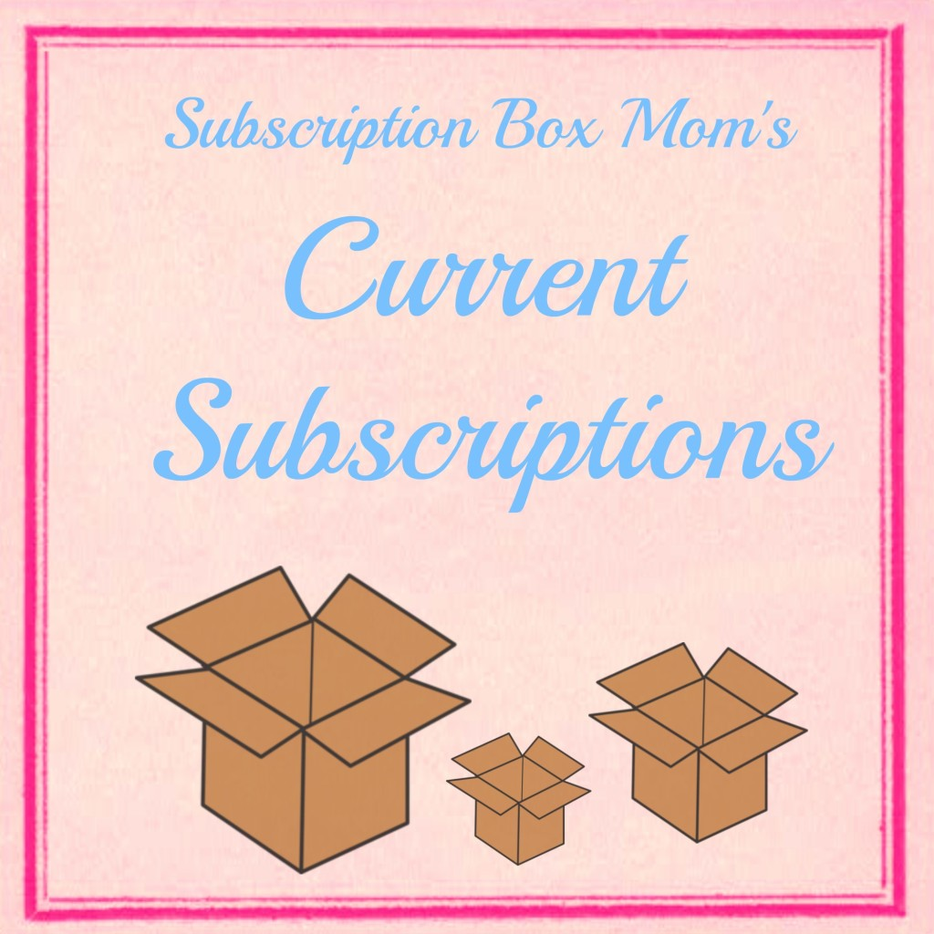 My Current Subscriptions Subscription Box Mom