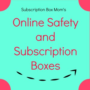 Online Safety + Subscription Boxes