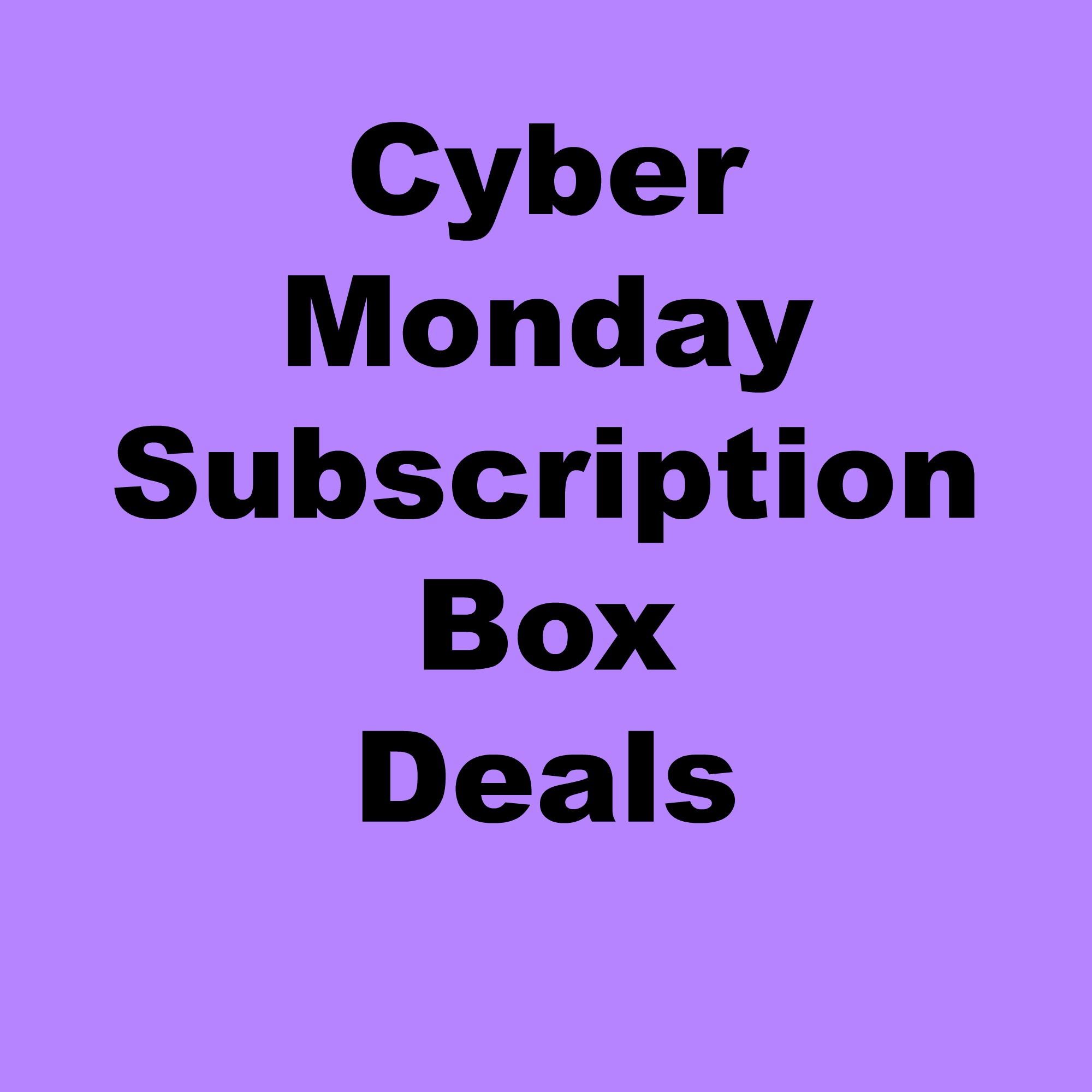 Cyber Monday Subscription Box Coupons + Deals 2014