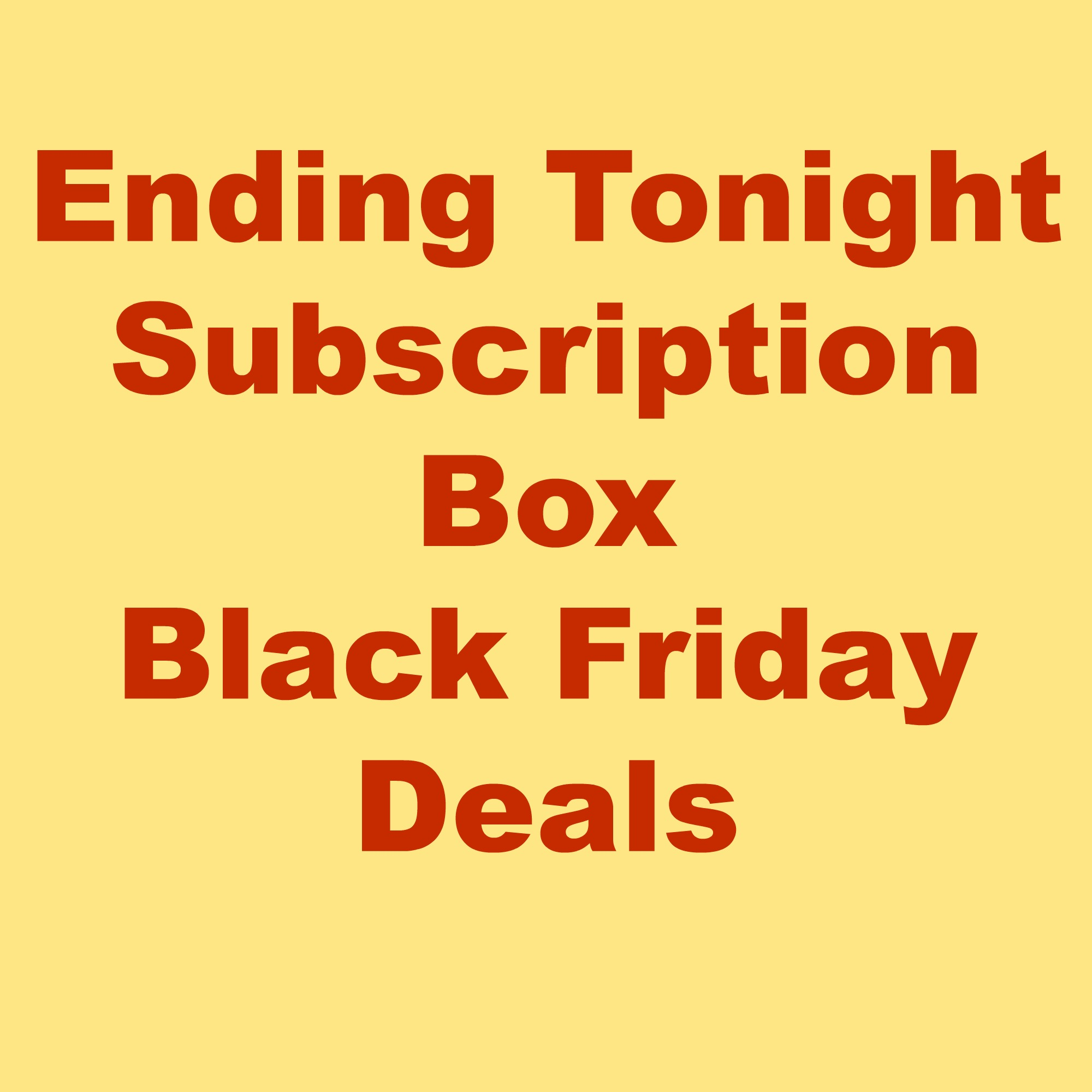 Ending Tonight: Subscription Box Black Friday Deals