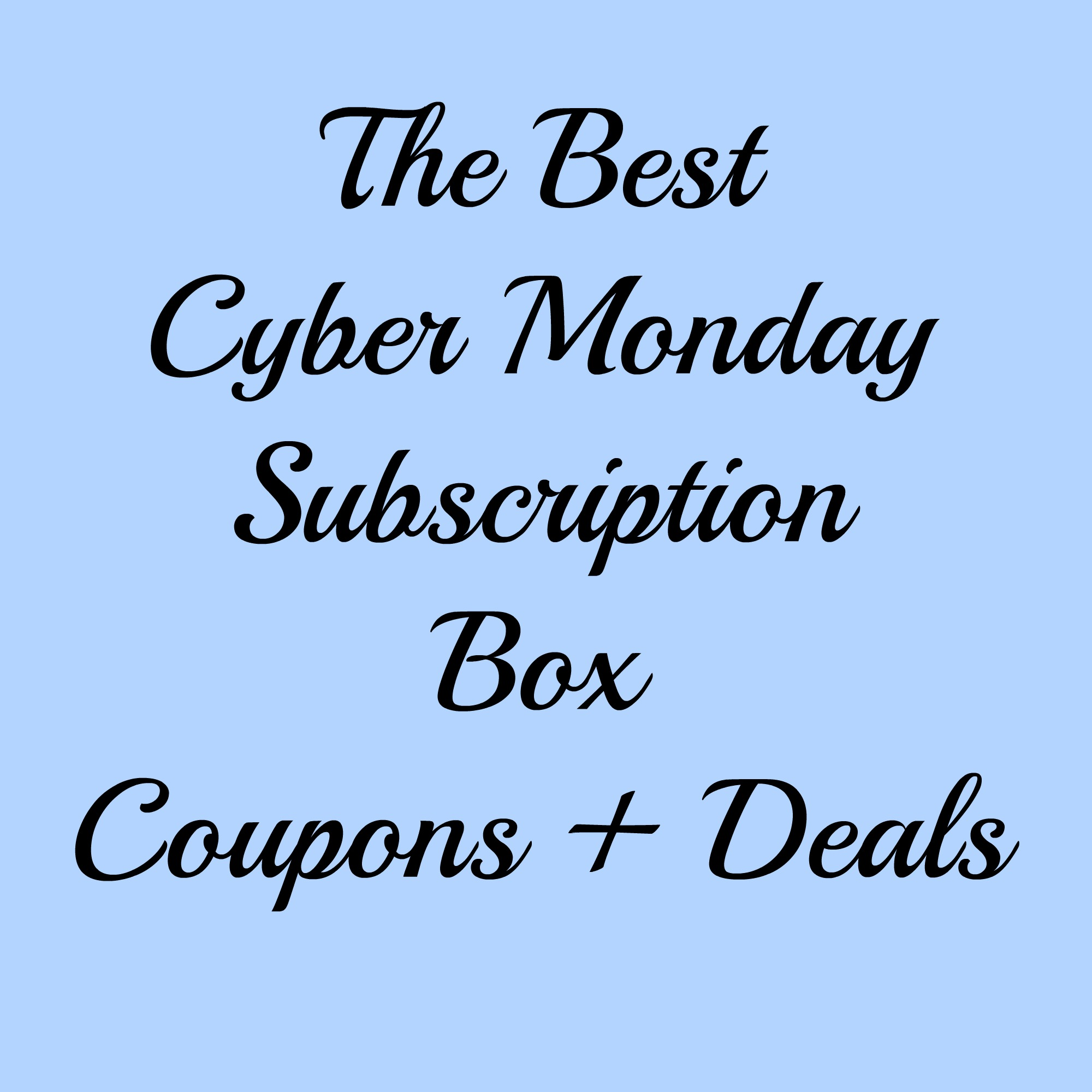 The Best Cyber Monday Subscription Box Coupons + Deals 2014