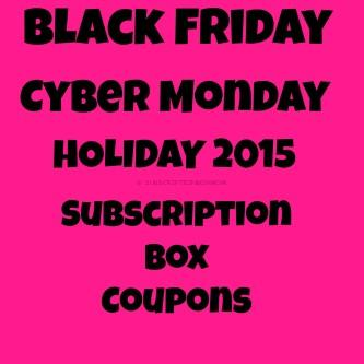 Black Friday/Cyber Monday + Holiday 2015 Subscription Box Coupons and Deals