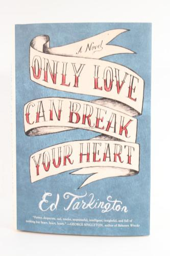 Only Love Can Break Your Heart Ed Tarkington