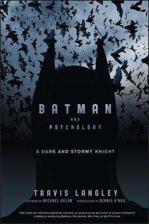 Batman and Psychology: A Dark and Stormy Knight by Travis Langley.