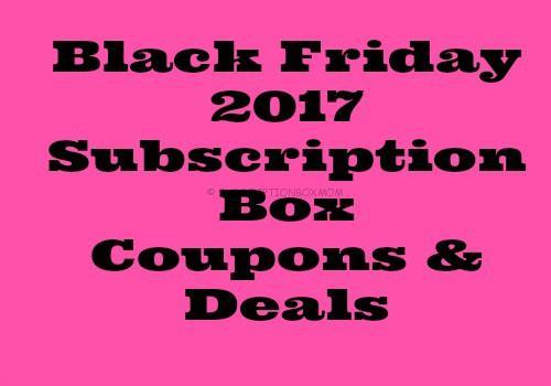 Black Friday 2017 Subscription Box Coupons & Deals
