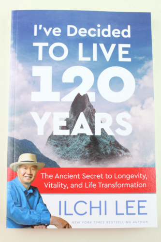 I've Decided to Live 120 Years: The Ancient Secret to Longevity, Vitality, and Life Transformation byIlchi Lee
