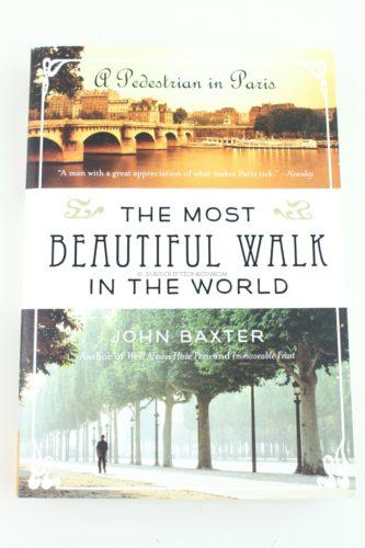 The Most Beautiful Walk in the World: A Pedestrian in Paris Paperback by John Baxter