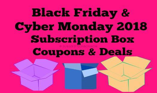 Black Friday Cyber Monday 2018 Subscription Box Coupons Deals Subscription Box Mom